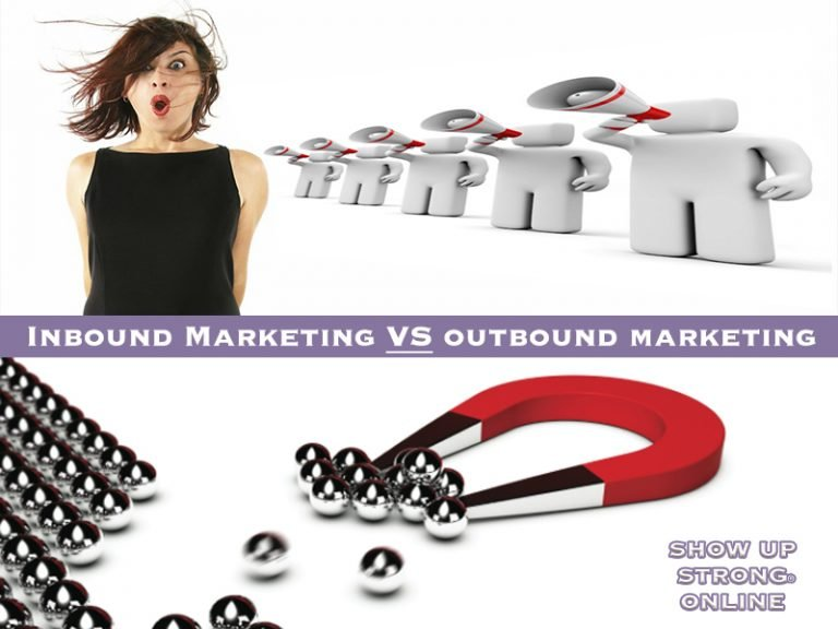 Inbound Marketing vs Outbound Marketing | Show Up Strong Online
